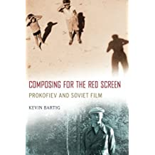 Composing for the Red Screen: Prokofiev And Soviet Film (Oxford Music/Media) (Oxford Music/Media Series)