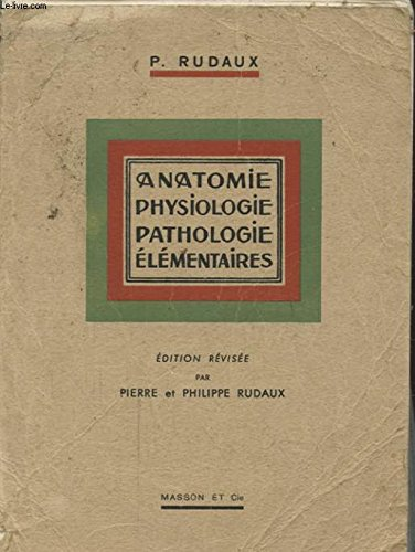 ANATOMIE PHYSIOLOGIE PATHOLOGIE ELEMENTAIRES ET DE THERAPEUTIQUE APPLIQUEE