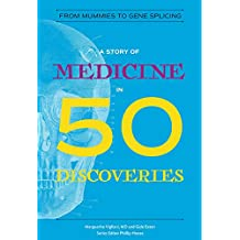 A Story of Medicine in 50 Discoveries: From Mummies to Gene Splicing (History in 50)