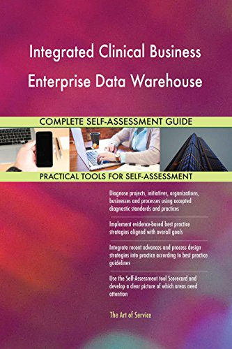 Integrated Clinical Business Enterprise Data Warehouse All-Inclusive  Self-Assessment - More than 640 Success Criteria