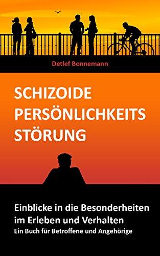 Schizoide Persönlichkeitsstörung - Einblicke in die Besonderheiten im Erleben und Verhalten: Ein Buch für Betroffene und Angehörige