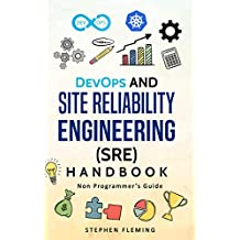 DevOps and Site Reliability Engineering (SRE) Handbook : Non-Programmer's Guide ( Second Edition)