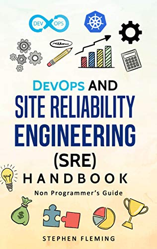 DevOps and Site Reliability Engineering (SRE) Handbook: Non-Programmer's Guide (English Edition) por Stephen Fleming