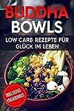 Buddha Bowls: Low Carb Rezepte für mehr Glück im Leben (German Edition)
