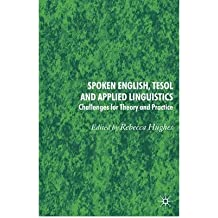 [(Spoken English, TESOL and Applied Linguistics: Challenges for Theory and Practice)] [Author: Rebecca Hughes] published on (March, 2009)