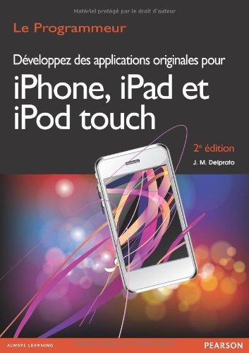 Developpez des Applications Originales pour Iphone, Ipad, Ipod par Jean-Marc Delprato