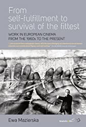 From Self-fulfilment to Survival of the Fittest: Work in European Cinema from the 1960s to the Present (Berghahn on Film) by Ewa Mazierska (2015-01-30)