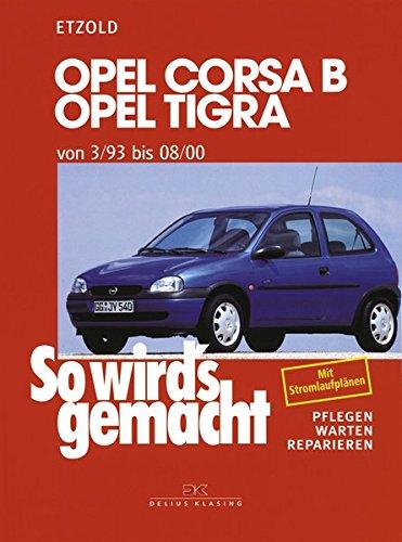 Wartung Und Auto-reparatur (Opel Corsa B/Tigra 3/93 bis 8/00: So wird's gemacht - Band 90)