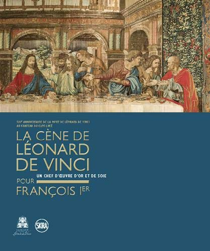 La Cène de Léonard de Vinci pour François Ier : Un chef d'oeuvre d'or et de soie