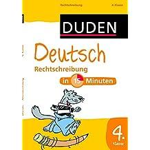 Deutsch in 15 Minuten - Rechtschreibung 4. Klasse (Duden - In 15 Minuten)