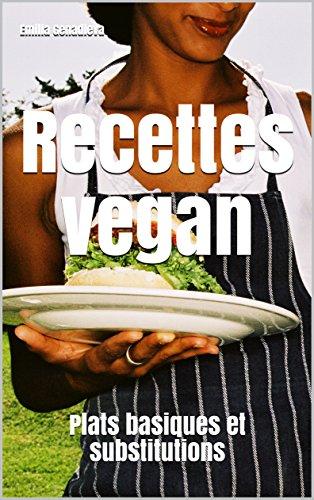 Recettes vegan: Plats basiques et substitutions