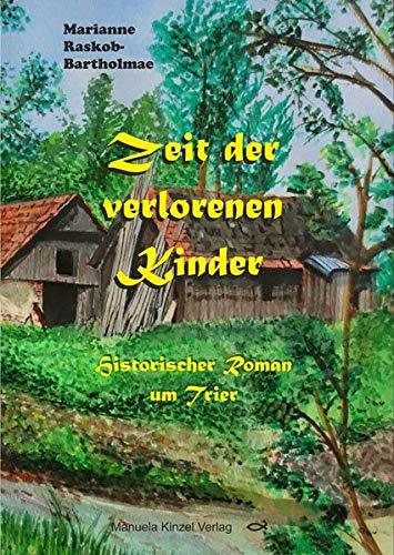 Zeit der verlorenen Kinder: Historischer Roman um Trier