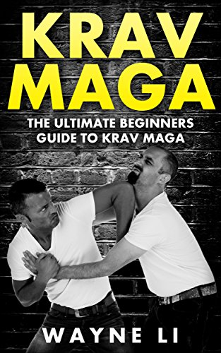 Krav Maga: The Ultimate Beginners Guide To Krav Maga (English Edition) por Wayne Li