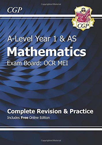 New A-Level Maths for OCR MEI: Year 1 & AS Complete Revision & Practice with Online Edition (CGP A-Level Maths 2017-2018)