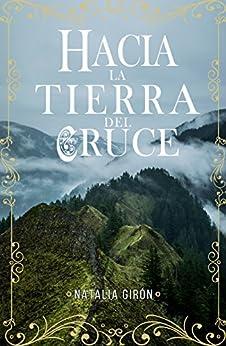 Hacia la tierra del cruce (Spanish Edition) by [Girón Ferrer, Natalia]