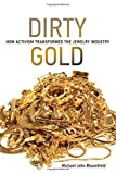 Dirty Gold: How Activism Transformed the Jewelry Industry (Earth System Governance)