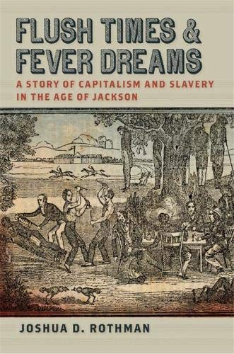 D/n Flush (Flush Times and Fever Dreams: A Story of Capitalism and Slavery in the Age of Jackson (Race in the Atlantic World, 1700-1900))