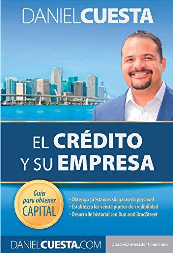 El Crédito y su Empresa: Guia para obtener capital por Daniel Cuesta