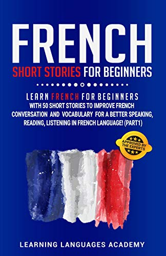 Couverture du livre French Short Stories for Beginners: Learn French for Beginners with 50 Short Stories to Improve French Conversation and Vocabulary for a better Speaking, ... Listening in French Language (Part 1)