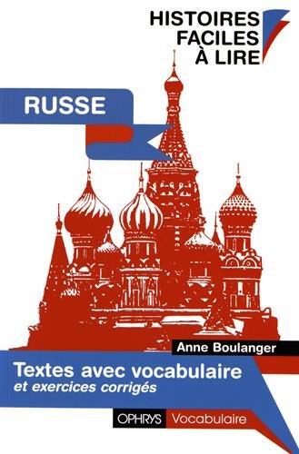 Histoires Faciles à lire - RUSSE - Textes avec vocabulaire et exercices corrigés par Anne Boulanger