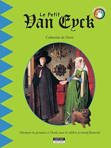 Le petit Van Eyck: Un livre d'art amusant et ludique pour toute la famille ! (Happy museum ! t. 9)