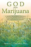 God Made Marijuana: A Modern Moral-Ethical Argument Supporting the Use, Cultivation, and Legalization of Cannabis