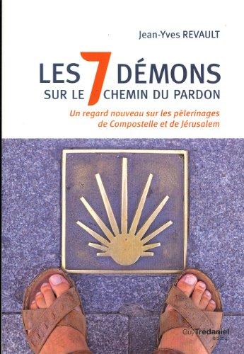 Les 7 dmons sur le chemin du pardon : Un regard nouveau sur les plerinages de Compostelle et de Jrusalem