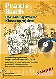 Praxisbuch Beziehungsweise: BeziehungsWeise: Klassenprojekte (mit CD): Praxisbuch