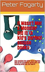 It Wasn't Me! A Monster Did It! (A kid's perfect excuse book!): Also contains two other short stories:- Who is it? (A guessing game) and I am listening (What can you hear?)