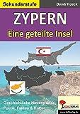 Zypern - Eine geteilte Insel: Geschichtliche Hintergründe, Politik, Fakten & Kultur