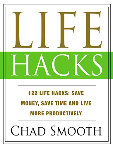 Life Hacks: 122 Life Hacks: Save Money, Save Time and Live more Productively (LifeHacks)