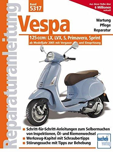 Preisvergleich Produktbild Vespa 125 ccm: Modelle LX, LVX, S, Primavera, Sprint ab Modelljahr 2005 (Reparaturanleitungen)