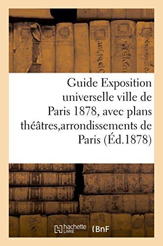 Guide Exposition universelle ville de Paris 1878, avec plans théâtres et arrondissements de Paris