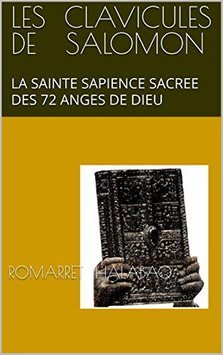 LES  CLAVICULES DE SALOMON : LA SAINTE SAPIENCE SACREE DES 72 ANGES DE DIEU  (French Edition)