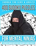 Sudoku for Kids & Adults 400 Sudoku Puzzles for Mental Ninjas: A Puzzle Book with Easy, Medium & Hard Levels