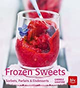 Frozen Sweets. Köstliche Eisdesserts: Sorbets, Parfaits & Eistörtchen zum Schwelgen