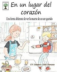 En un lugar del coraz??n: Una forma diferente de ver la muerte de un ser querido (Cuentos para la vida) (Spanish Edition) by C.T. Cassana (2016-02-24)