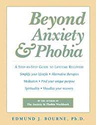 Beyond Anxiety and Phobia: A Step-By-Step Guide to Lifetime Recovery