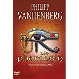 Die Pharaonin: Historischer Roman (Allgemeine Reihe. Bastei Lübbe Taschenbücher)