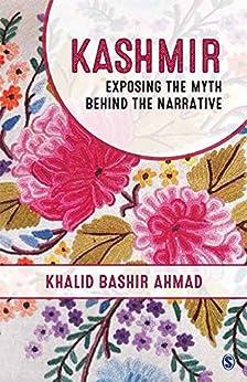 Kashmir: Exposing the Myth behind the Narrative by [Ahmad, Khalid Bashir]