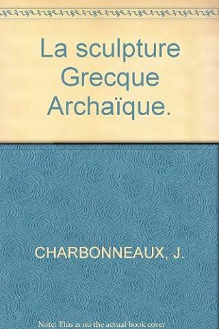 Statuaire Archaique - La sculpture grecque archaïque (des origines au