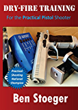 Dry-Fire Training: For the Practical Pistol Shooter (English Edition)