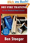 Dry-Fire Training: For the Practical...