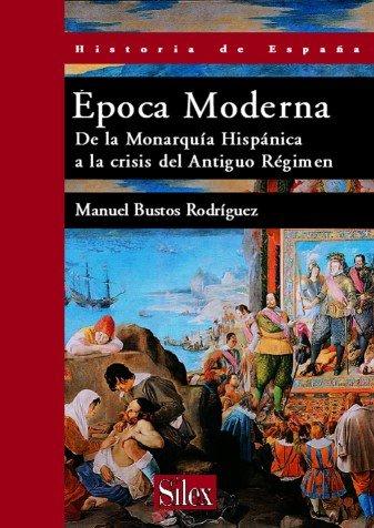 Época Moderna: De la Monarquía Hispánica a la crisis del Antiguo Régimen (Historia de España) por Manuel Bustos Rodríguez
