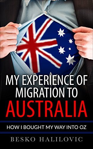 My Experience Of Migration To Australia: How I Bought My Way Into Oz (English Edition)