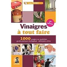 Vinaigre à tout faire : Trucs et astuces au quotidien, guide pratique écologique, adresses utiles
