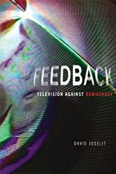 Feedback: Television against Democracy (MIT Press) by David Joselit (2010-02-26)