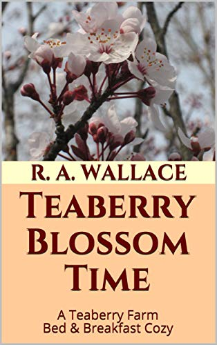 Teaberry Blossom Time (A Teaberry Farm Bed & Breakfast Cozy Book 17) (English Edition) Wallace Blossom