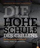 Grillkochbuch: Das Beste für Rost und Spieß. Rezepte - Tricks - Expertenwissen in der Hohen Schule des Grillens. Mit Grill-Rezepten für das perfekte Steak, knackiges Gemüse, Fisch oder Zuckerwatte