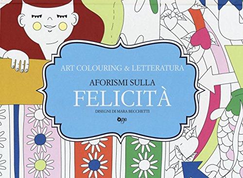 Aforismi sulla felicità. Art colouring & letteratura
